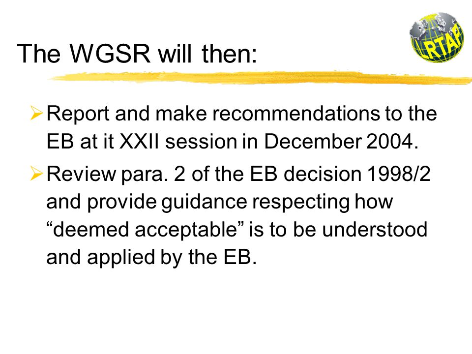 The WGSR will then:  Report and make recommendations to the EB at it XXII session in December 2004.