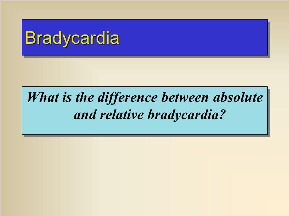 BradycardiaBradycardia What is the difference between absolute and relative bradycardia