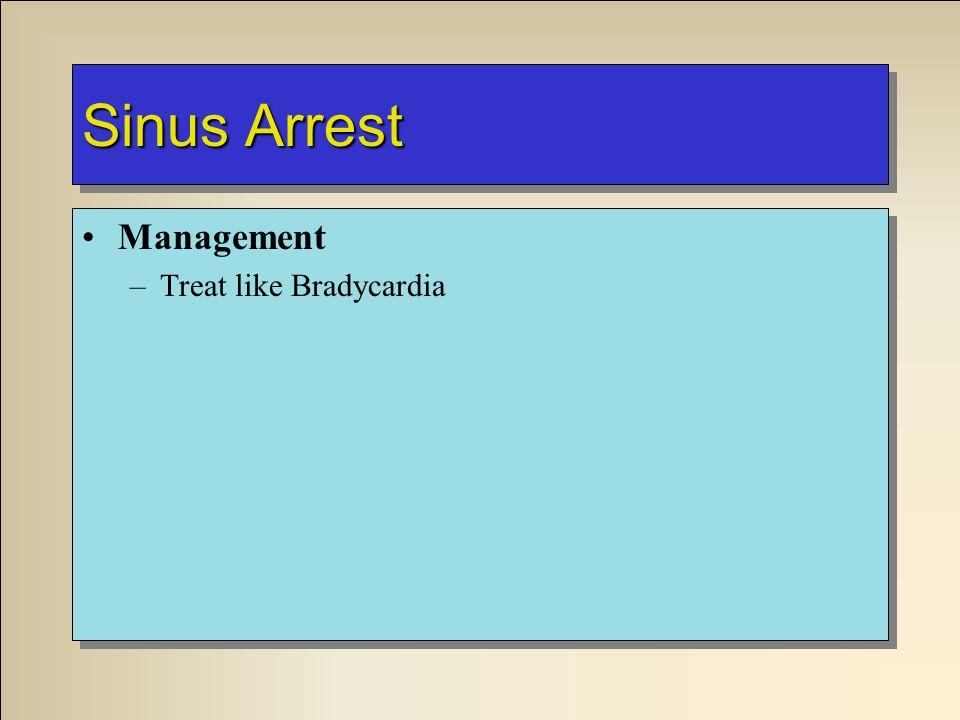 Sinus Arrest Management –Treat like Bradycardia Management –Treat like Bradycardia
