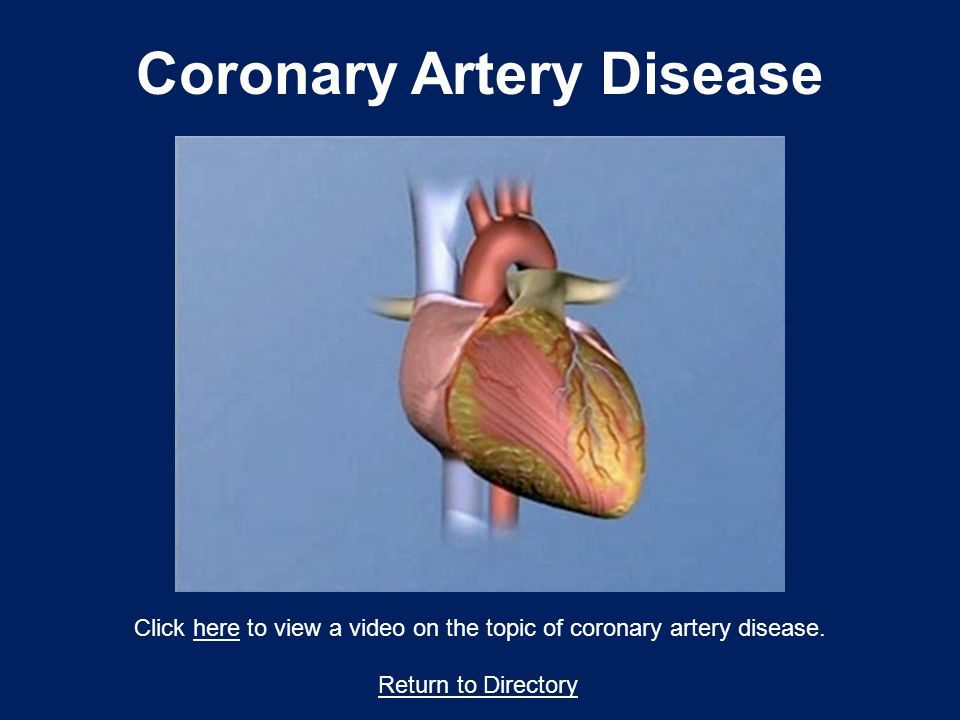 Return to Directory Click here to view a video on the topic of coronary artery disease.here Coronary Artery Disease