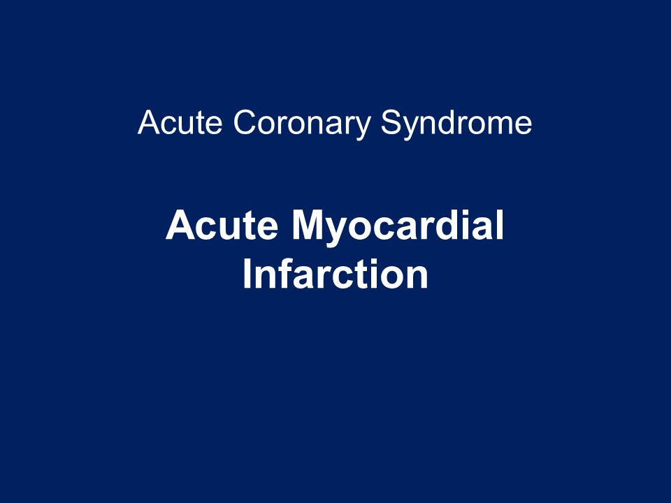 Acute Coronary Syndrome Acute Myocardial Infarction