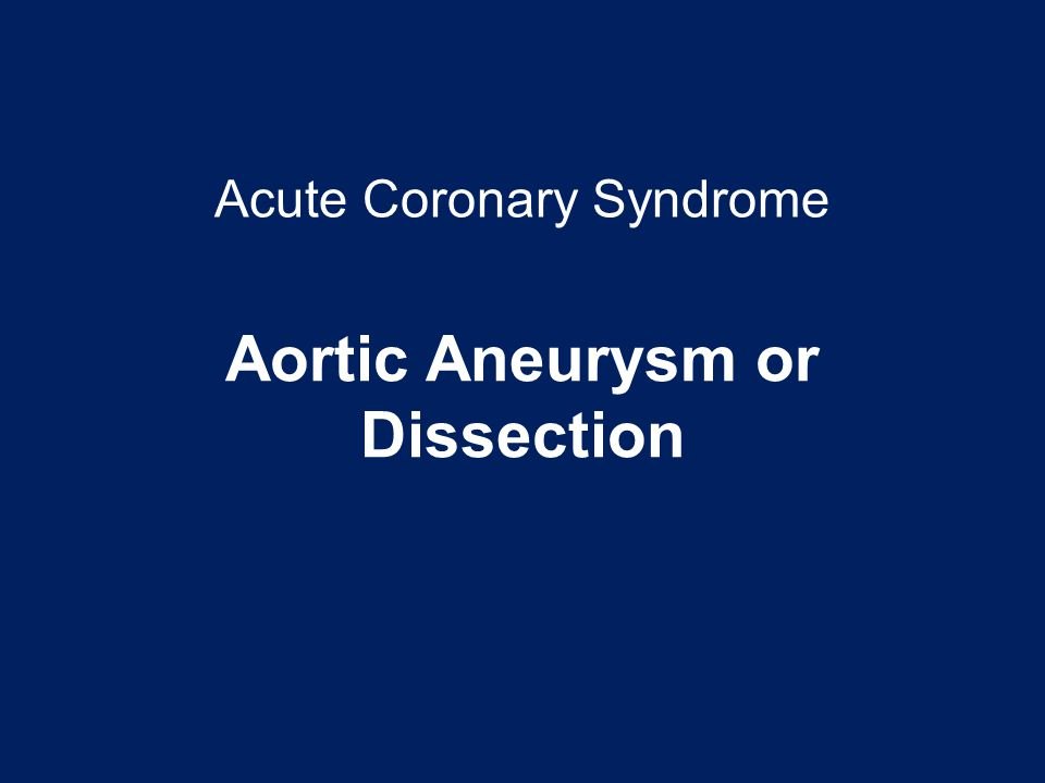 Acute Coronary Syndrome Aortic Aneurysm or Dissection