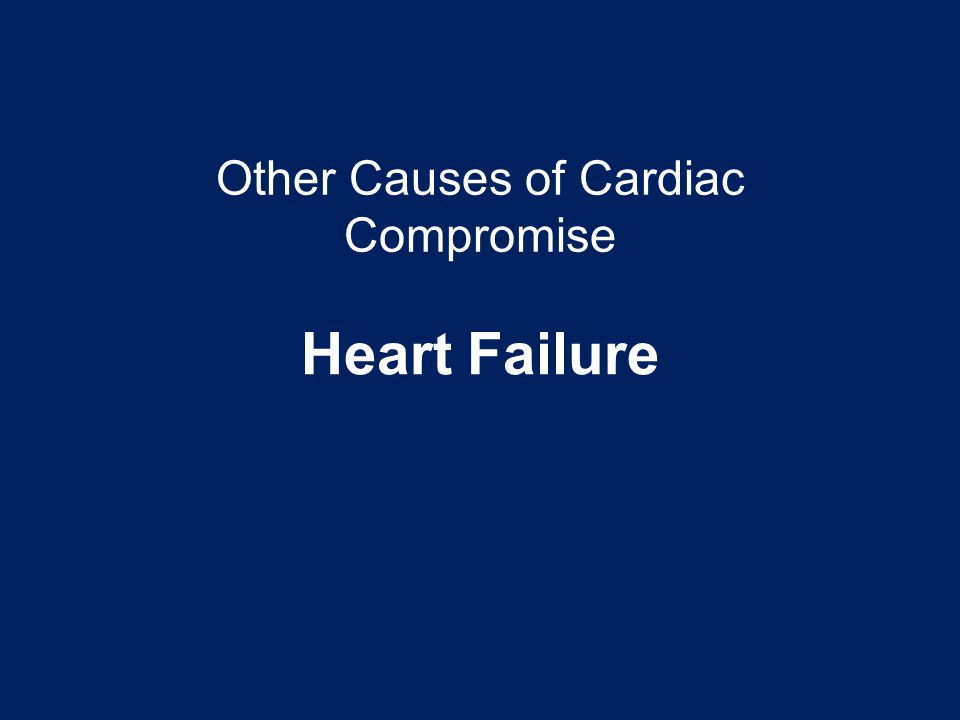 Other Causes of Cardiac Compromise Heart Failure