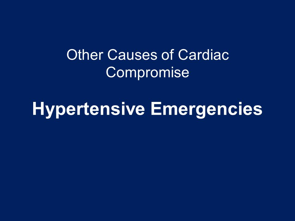Other Causes of Cardiac Compromise Hypertensive Emergencies