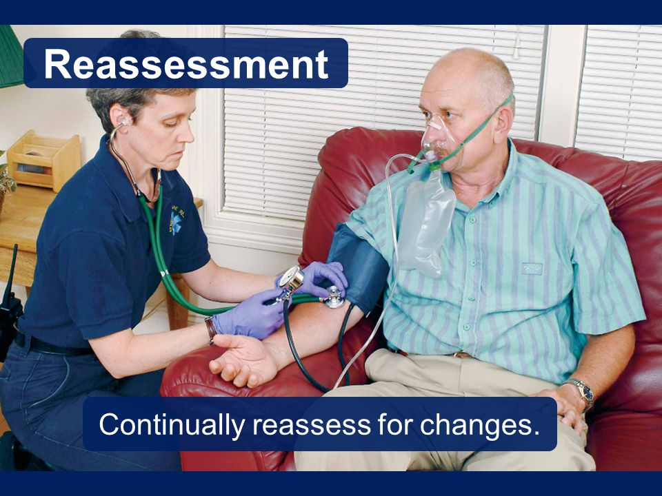 Reassessment Continually reassess for changes.