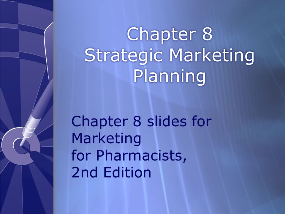 Chapter 8 Strategic Marketing Planning Chapter 8 slides for Marketing for Pharmacists, 2nd Edition