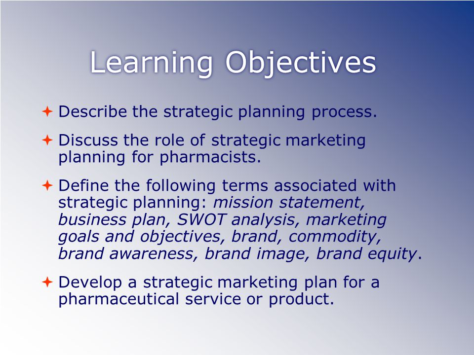 Learning Objectives  Describe the strategic planning process.