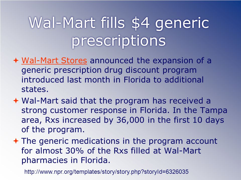 Wal-Mart fills $4 generic prescriptions  Wal-Mart Stores announced the expansion of a generic prescription drug discount program introduced last month in Florida to additional states.