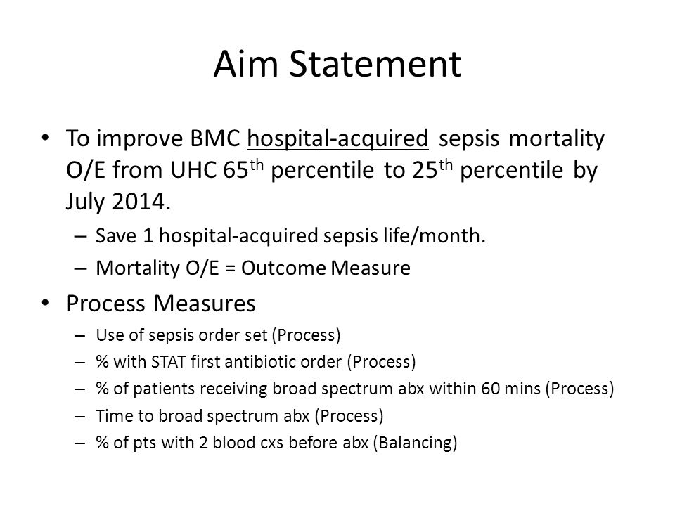 Aim Statement To improve BMC hospital-acquired sepsis mortality O/E from UHC 65 th percentile to 25 th percentile by July 2014.