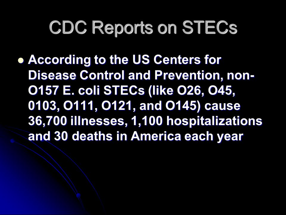 CDC Reports on STECs According to the US Centers for Disease Control and Prevention, non- O157 E.
