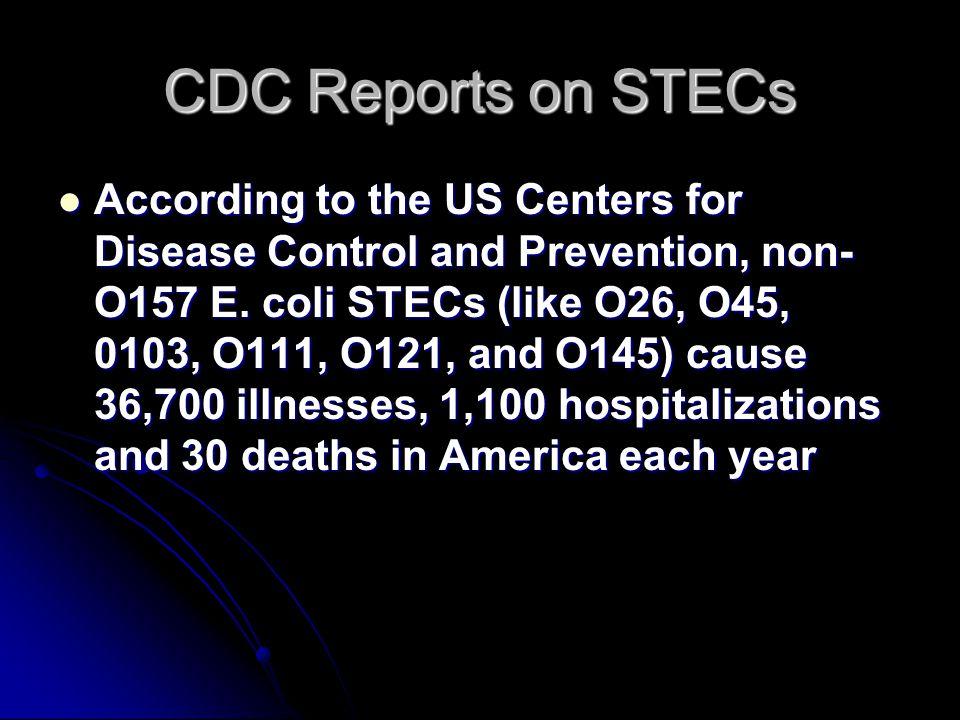 CDC Reports on STECs According to the US Centers for Disease Control and Prevention, non- O157 E. coli STECs (like O26, O45, 0103, O111, O121, and O14