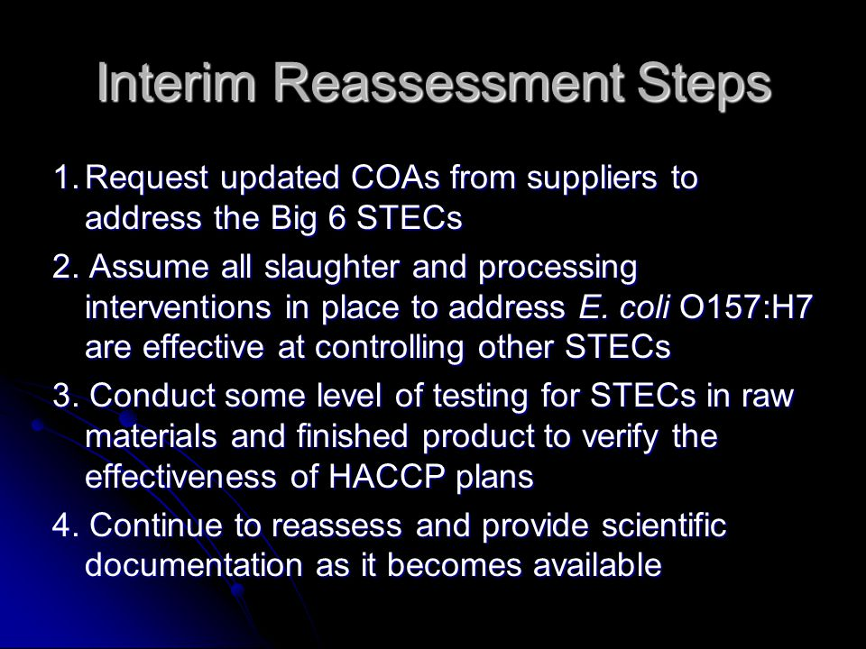 Interim Reassessment Steps 1.Request updated COAs from suppliers to address the Big 6 STECs 2.