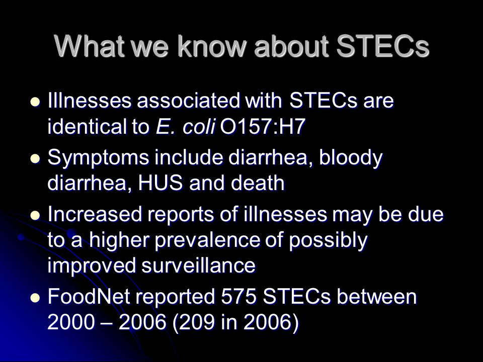 What we know about STECs Illnesses associated with STECs are identical to E. coli O157:H7 Illnesses associated with STECs are identical to E. coli O15