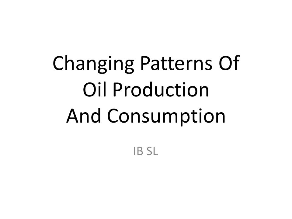 Changing Patterns Of Oil Production And Consumption IB SL