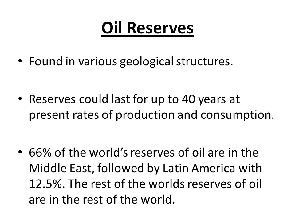 Oil Reserves Found in various geological structures.