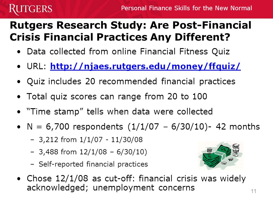 Personal Finance Skills for the New Normal 11 Rutgers Research Study: Are Post-Financial Crisis Financial Practices Any Different.