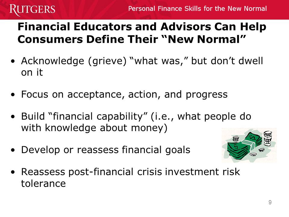 """Personal Finance Skills for the New Normal 9 Financial Educators and Advisors Can Help Consumers Define Their """"New Normal"""" Acknowledge (grieve) """"what"""