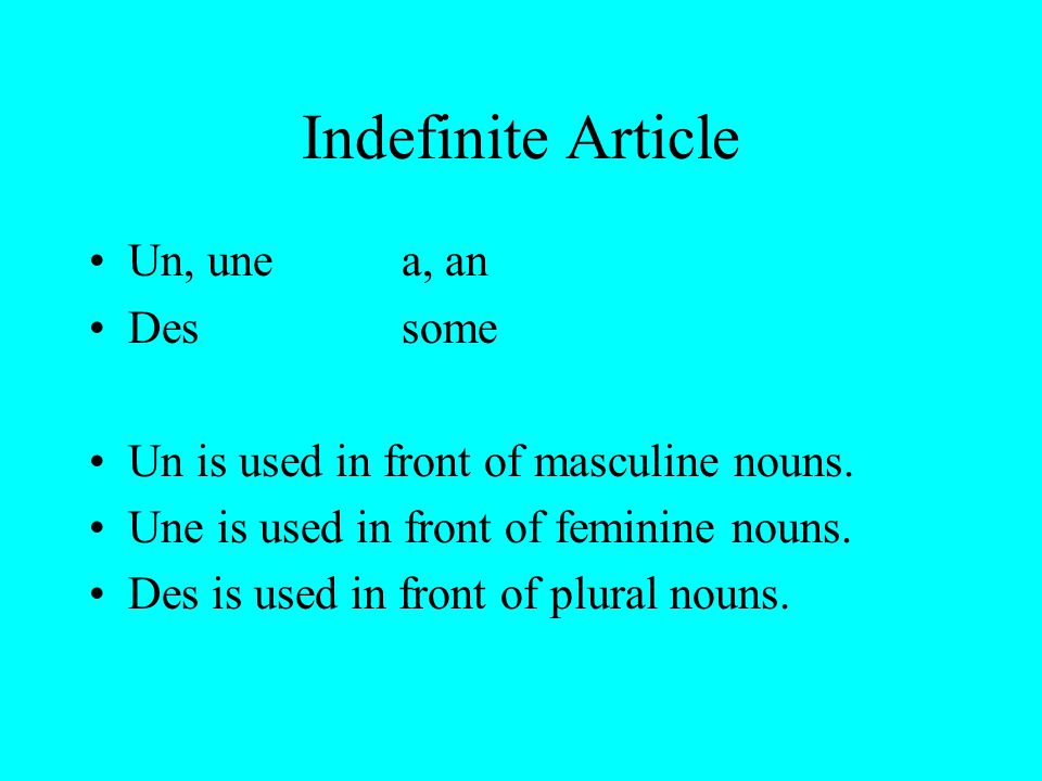 Indefinite Article Un, unea, an Dessome Un is used in front of masculine nouns.