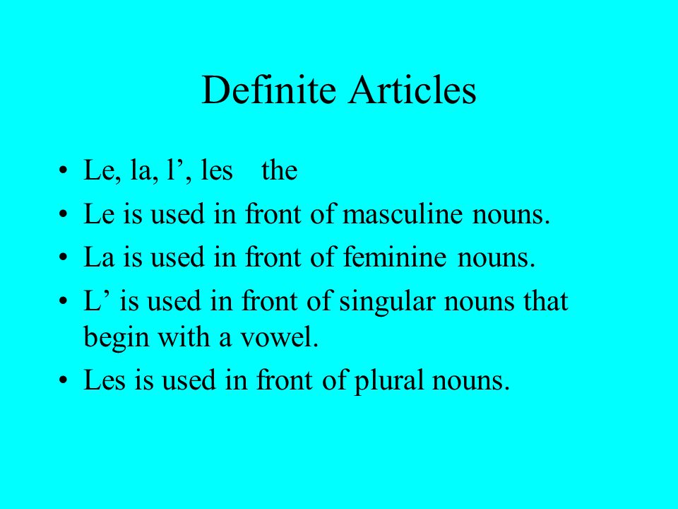 Definite Articles Le, la, l', lesthe Le is used in front of masculine nouns.