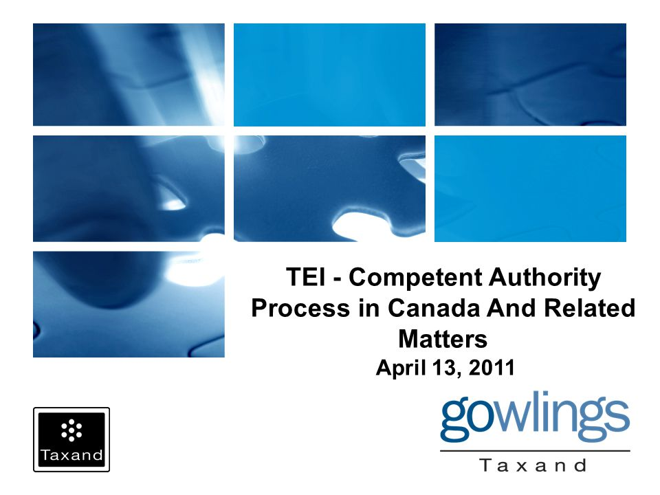 TEI - Competent Authority Process in Canada And Related Matters April 13, 2011