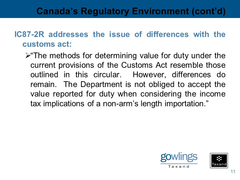 11 IC87-2R addresses the issue of differences with the customs act:  The methods for determining value for duty under the current provisions of the Customs Act resemble those outlined in this circular.