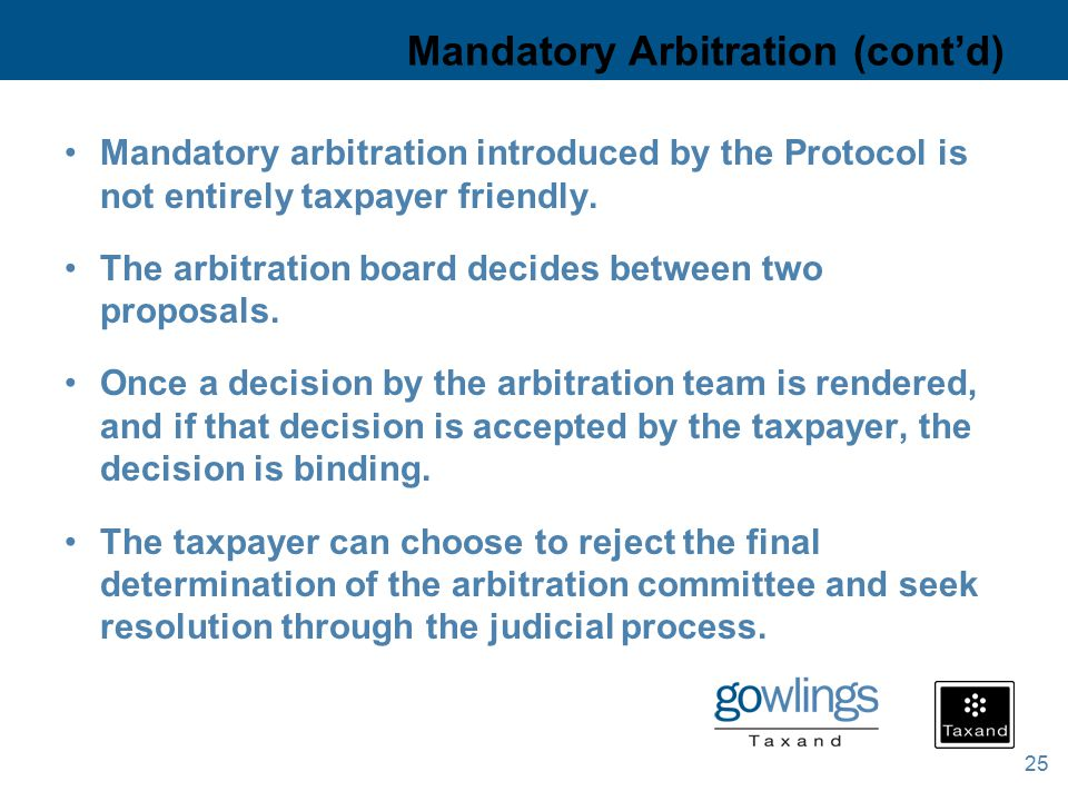 25 Mandatory Arbitration (cont'd) Mandatory arbitration introduced by the Protocol is not entirely taxpayer friendly.