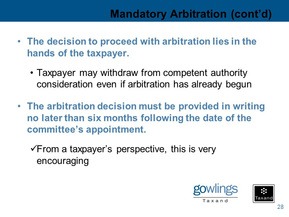 28 Mandatory Arbitration (cont'd) The decision to proceed with arbitration lies in the hands of the taxpayer.