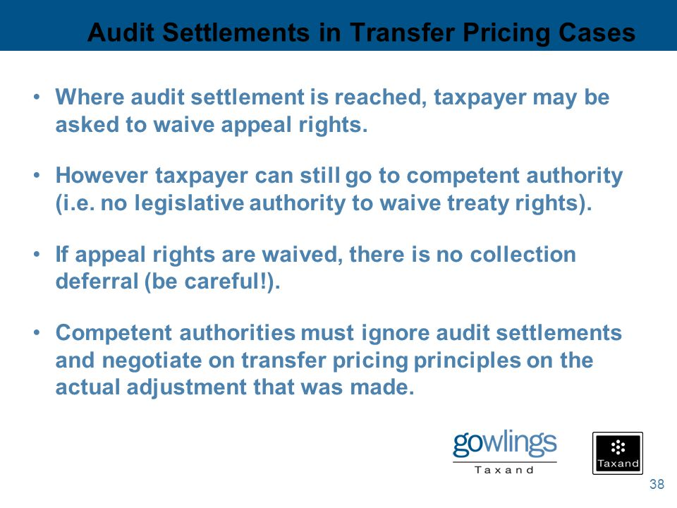 38 Audit Settlements in Transfer Pricing Cases Where audit settlement is reached, taxpayer may be asked to waive appeal rights.