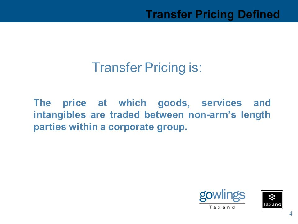 4 Transfer Pricing Defined Transfer Pricing is: The price at which goods, services and intangibles are traded between non-arm's length parties within a corporate group.