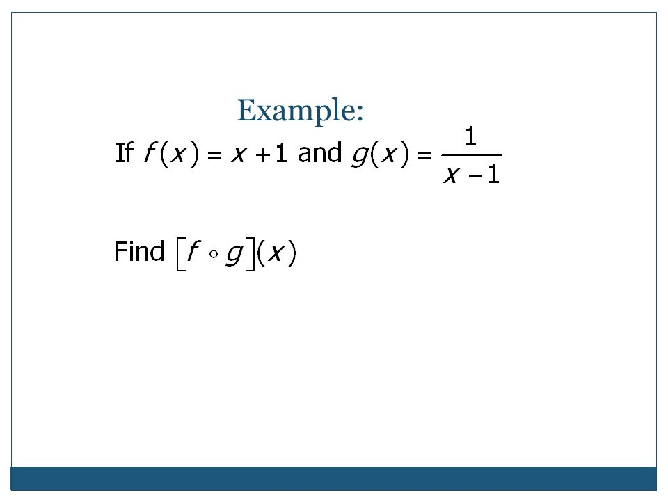Composite Functions: Careful with notation, this is not multiplication. It means you actually put one function into the other. The second one is going