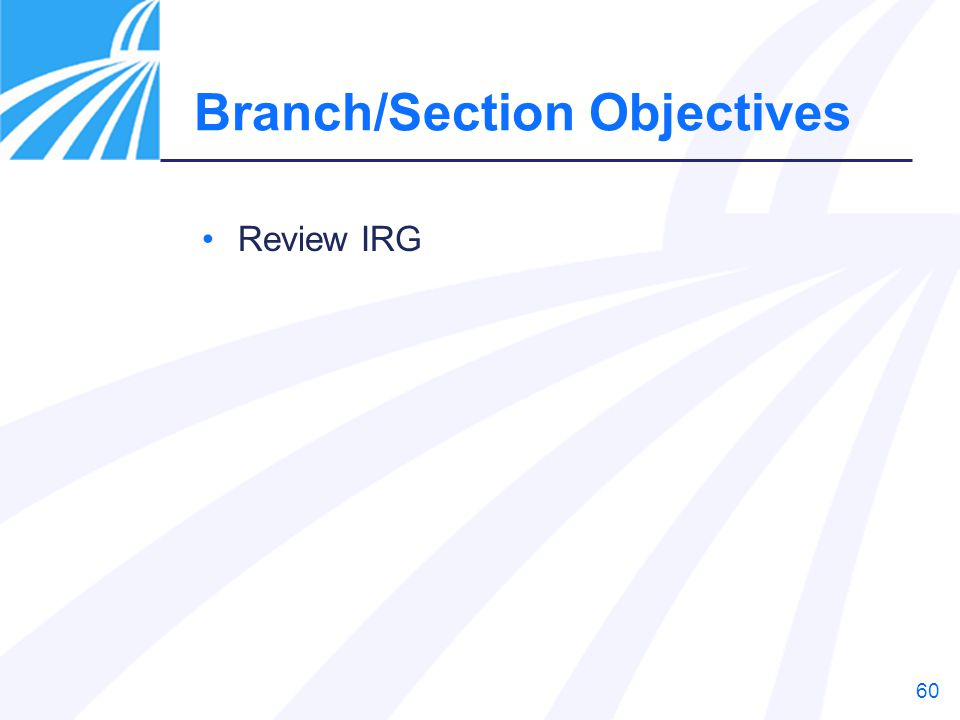 60 Review IRG Branch/Section Objectives