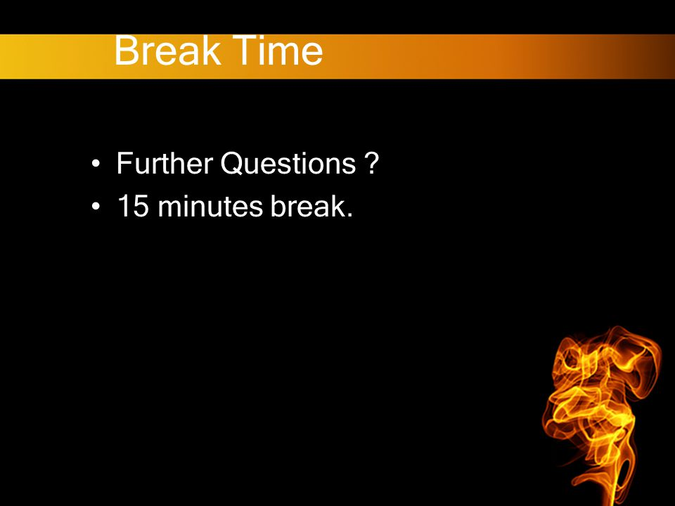 Break Time Further Questions 15 minutes break.