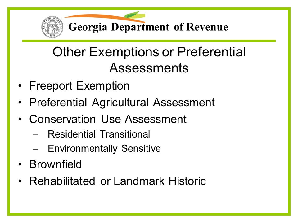 Georgia Department of Revenue Other Exemptions or Preferential Assessments Freeport Exemption Preferential Agricultural Assessment Conservation Use As
