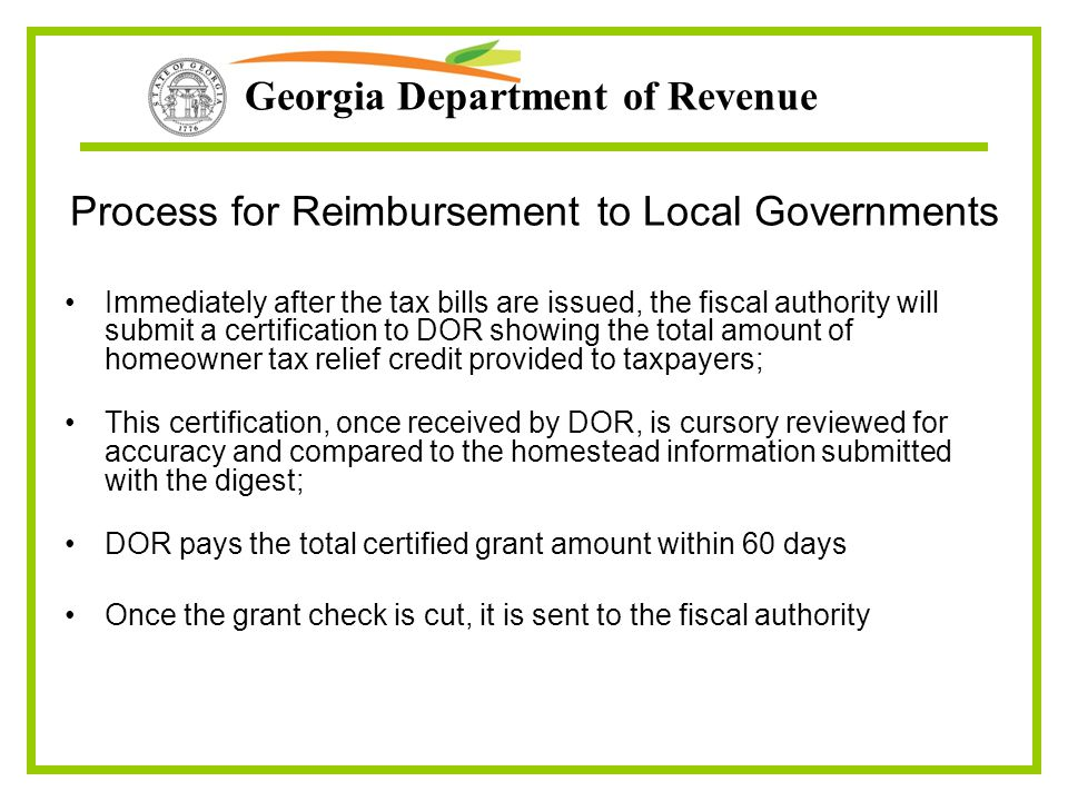 Georgia Department of Revenue Process for Reimbursement to Local Governments Immediately after the tax bills are issued, the fiscal authority will sub