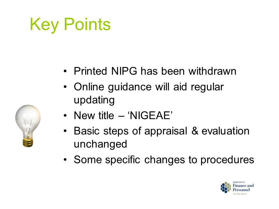 Key Points Printed NIPG has been withdrawn Online guidance will aid regular updating New title – 'NIGEAE' Basic steps of appraisal & evaluation unchan