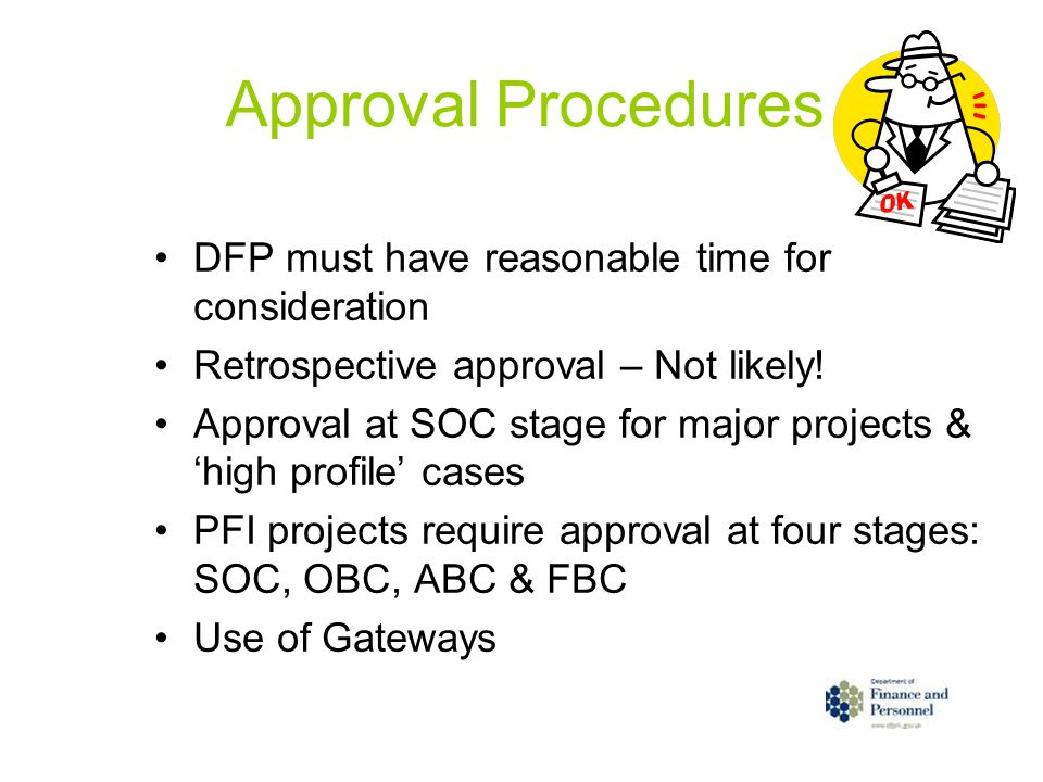 Approval Procedures DFP must have reasonable time for consideration Retrospective approval – Not likely.