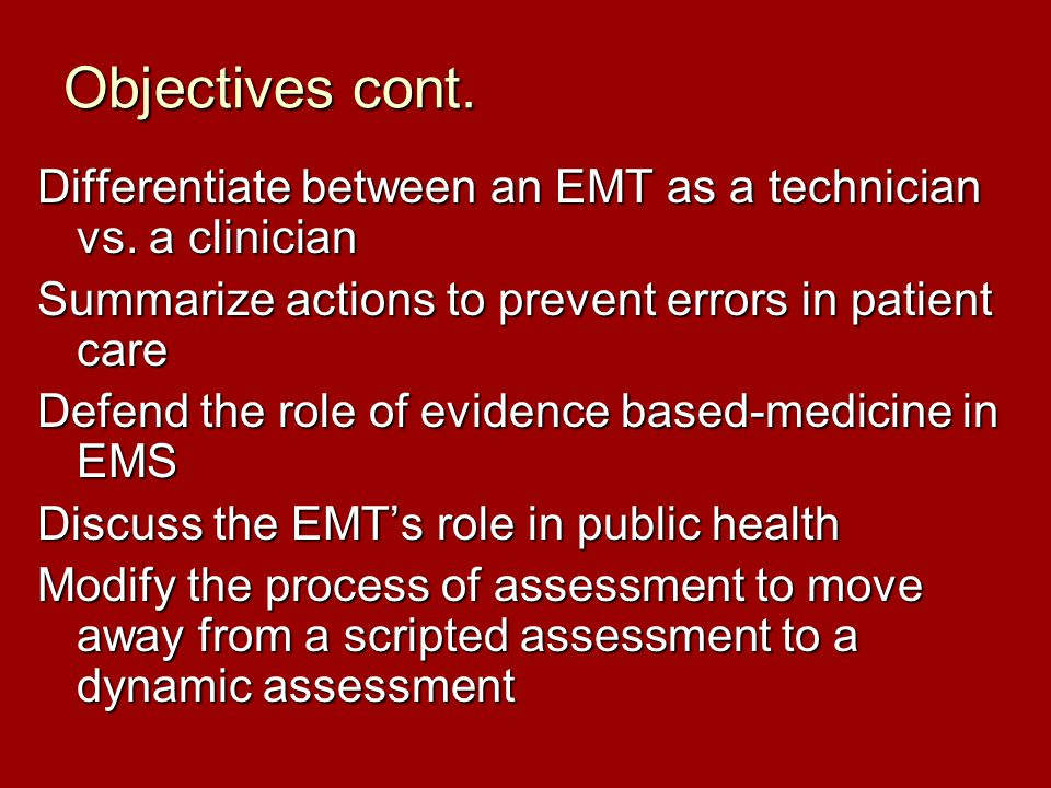 Differentiate between an EMT as a technician vs. a clinician Summarize actions to prevent errors in patient care Defend the role of evidence based-med
