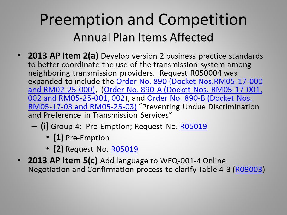 Preemption and Competition Annual Plan Items Affected 2013 AP Item 2(a) Develop version 2 business practice standards to better coordinate the use of the transmission system among neighboring transmission providers.