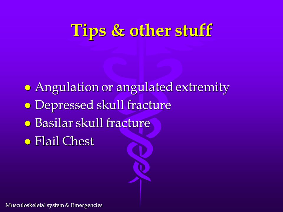 Musculoskeletal system & Emergencies Other considerations l What is beneath fracture site? l open fracture l Joint involved?