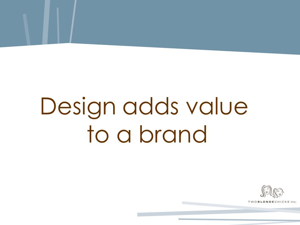 Design adds value to a brand