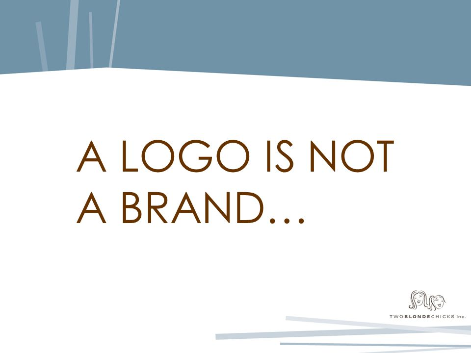 A LOGO IS NOT A BRAND…