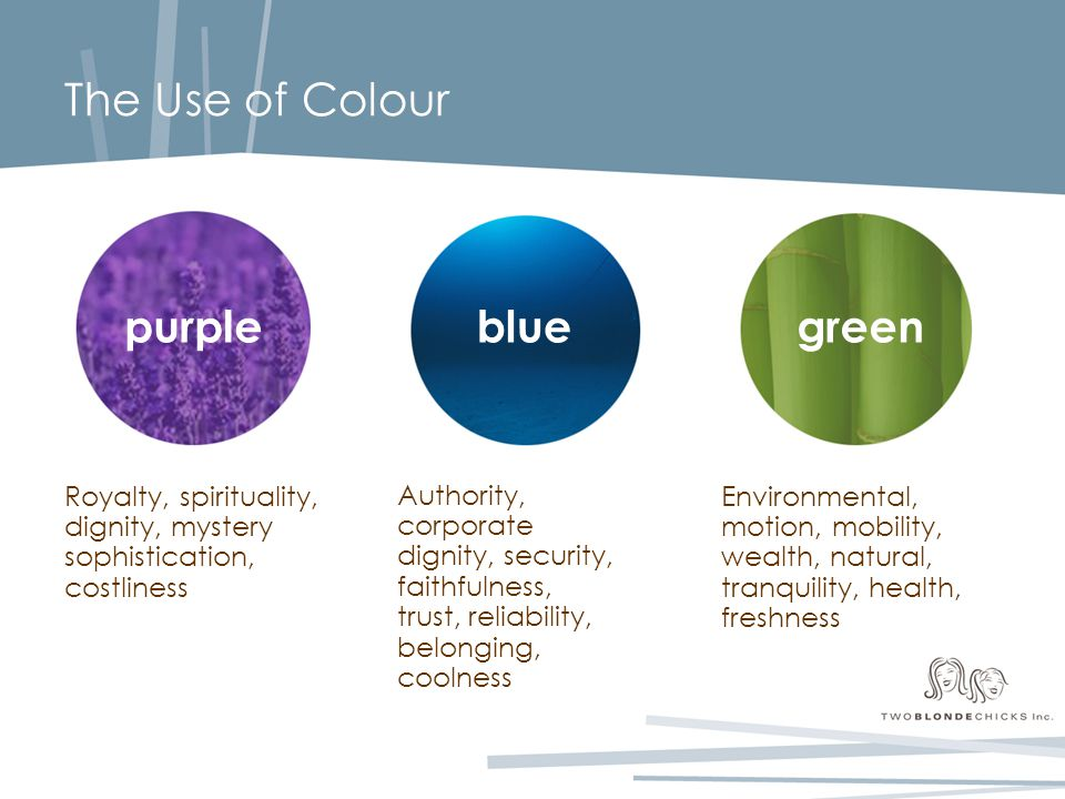 The Use of Colour Royalty, spirituality, dignity, mystery sophistication, costliness Authority, corporate dignity, security, faithfulness, trust, reli