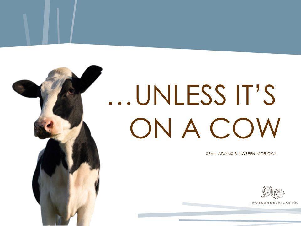 …UNLESS IT'S ON A COW SEAN ADAMS & NOREEN MORIOKA