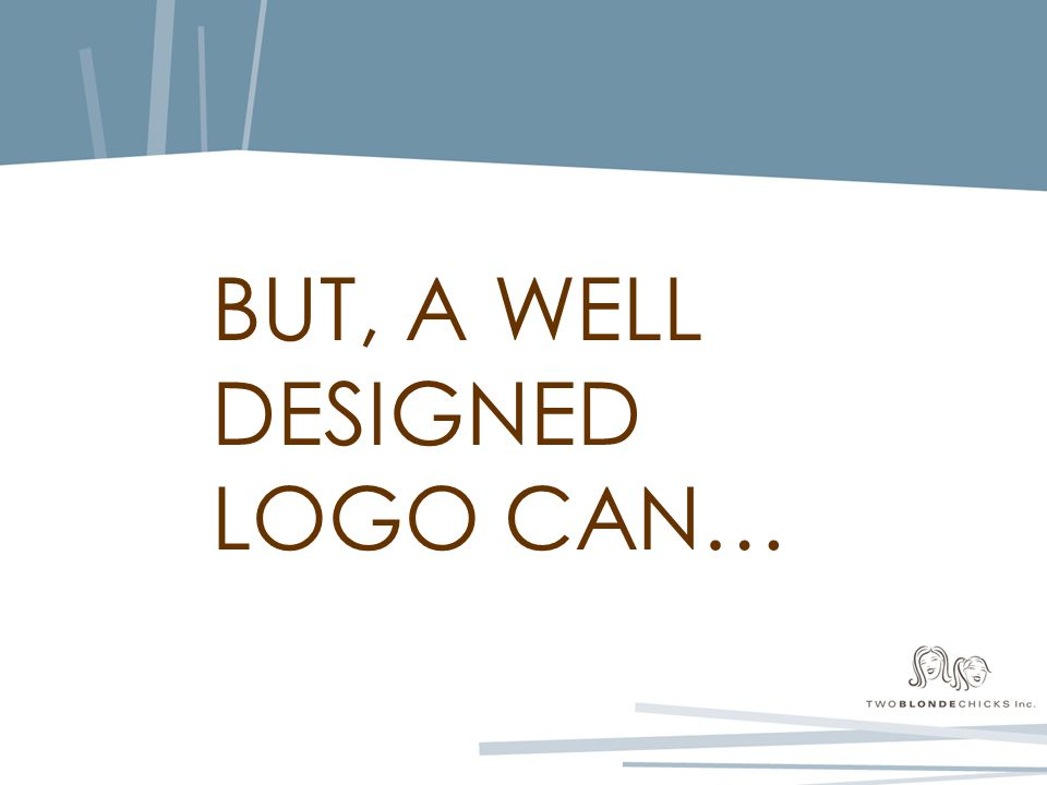 BUT, A WELL DESIGNED LOGO CAN…