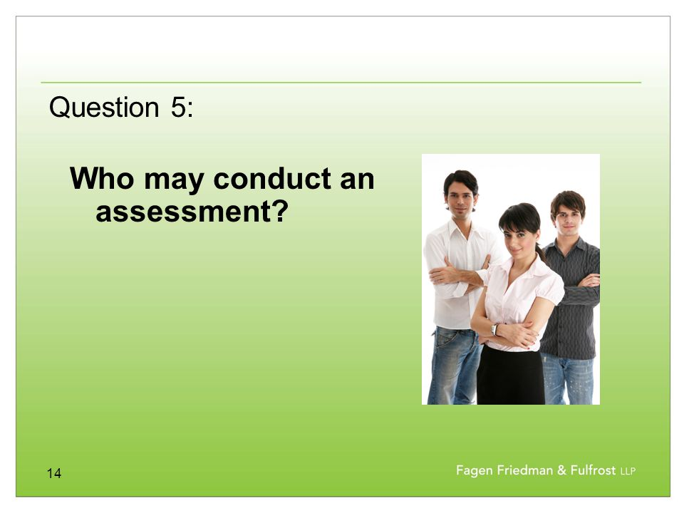14 Who may conduct an assessment? Question 5: