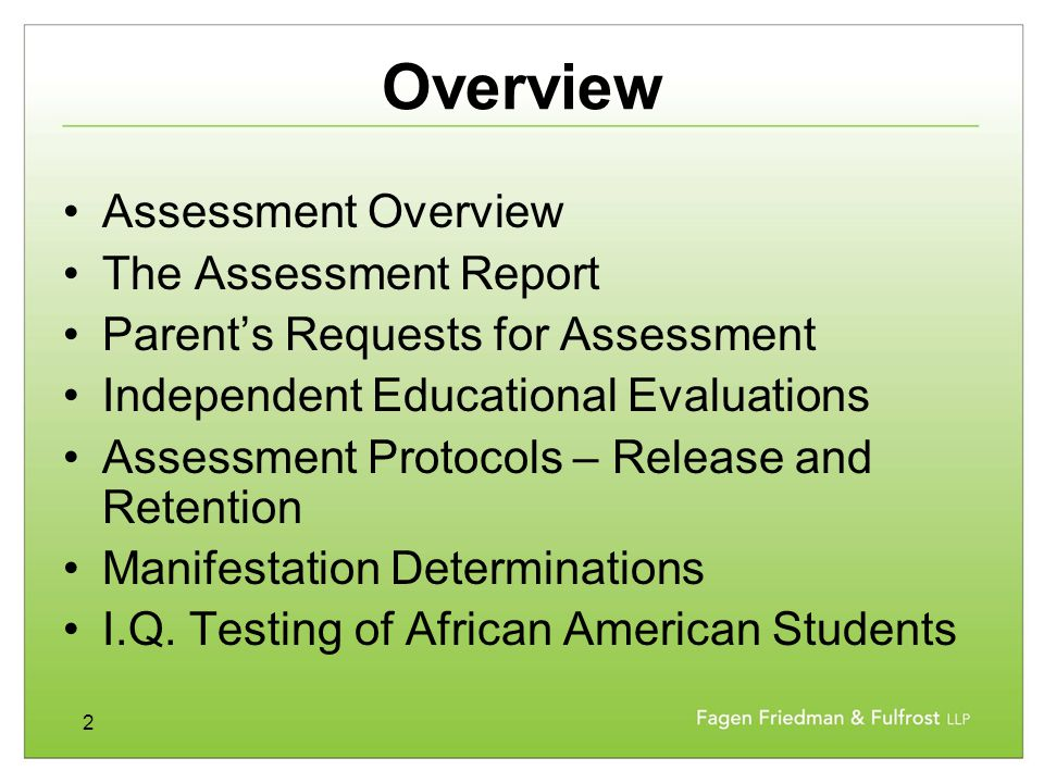 2 Overview Assessment Overview The Assessment Report Parent's Requests for Assessment Independent Educational Evaluations Assessment Protocols – Release and Retention Manifestation Determinations I.Q.