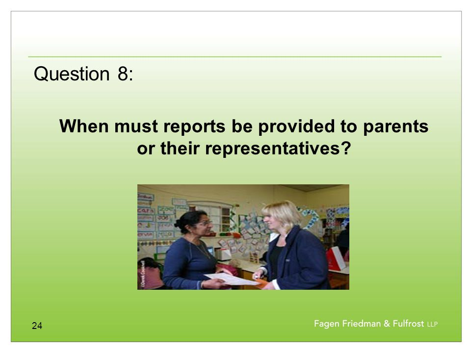24 When must reports be provided to parents or their representatives? Question 8: