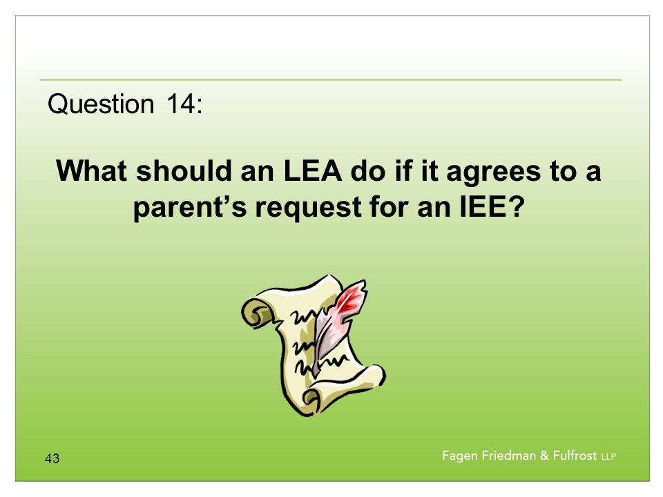 43 What should an LEA do if it agrees to a parent's request for an IEE? Question 14: