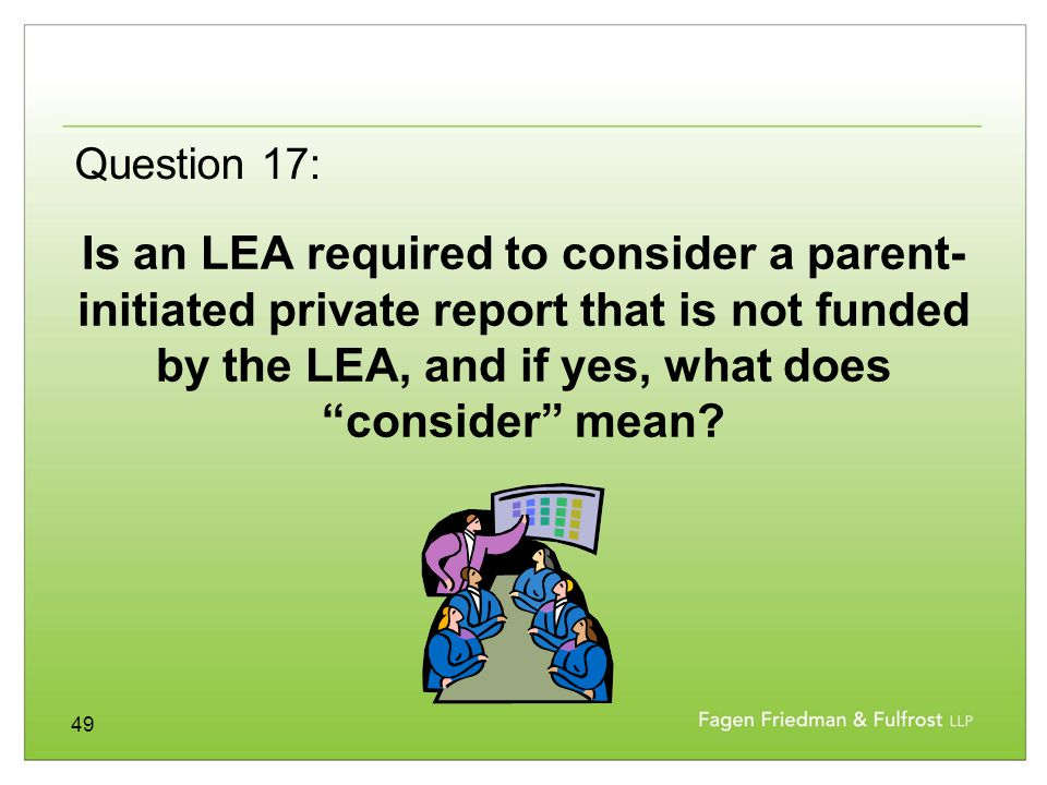 49 Is an LEA required to consider a parent- initiated private report that is not funded by the LEA, and if yes, what does consider mean.