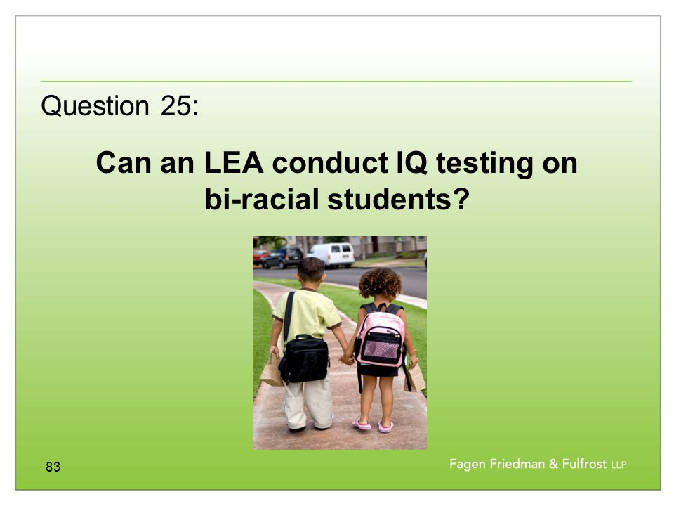 83 Can an LEA conduct IQ testing on bi-racial students? Question 25: